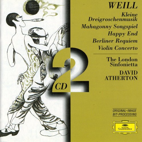 (Weill: Kleine Dreigroschenmusik / Mahagonny Songspiel / Concerto for Violin and Wind Orchestra, Op. 12 / Happy End / The Berlin Requiem / Pantomime I from