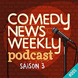 Cet épisode parle de comédie comme si on faisait un podcast crédible (Comedy News Weekly - Saison 3, 5)