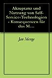 Akzeptanz und Nutzung von Self- Service-Technologien - Konsequenzen für das Marketing von Dientleistungen