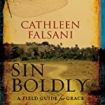 Sin Boldly: A Field Guide for Grace | Cathleen Falsani