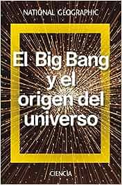 El Big Bang y el origen del universo NATGEO CIENCIAS