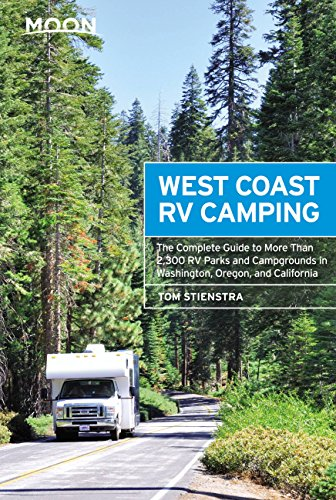 Moon West Coast RV Camping: The Complete Guide to More Than 2,300 RV Parks  and Campgrounds in Washington, Oregon, and California (Moon Outdoors)