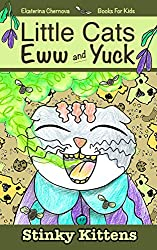Books For Kids: Little Cats Eww And Yuck: Stinky Kittens (Little Cats Eww And Yuck - Children's Books Book 2)