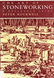 The Art of Stoneworking : A Reference Guide, Rockwell, Peter, 052141332X