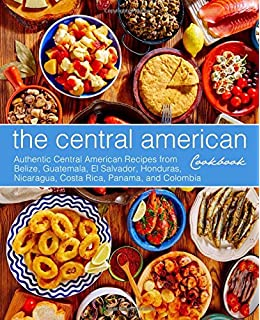 A taste of latin america culinary traditions and classic recipes the central american cookbook authentic central american recipes from belize guatemala el salvador forumfinder Image collections