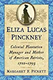 Eliza Lucas Pinckney: Colonial Plantation Manager and Mother of American Patriots 1722-1793