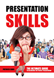 Presentation Skills: The Ultimate Guide To Delivering The Perfect Presentation