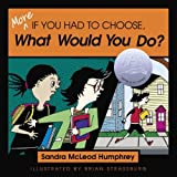 img - for More If You Had to Choose What Would You Do? by Sandra McLeod Humphrey (2003-05-01) book / textbook / text book