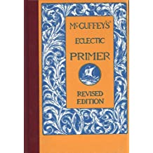 McGuffey's Eclectic Primer (Illustrated) (McGuffey's Eclectic Readers Book 0)