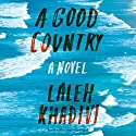 A Good Country: A Novel Audiobook by Laleh Khadivi Narrated by Assaf Cohen