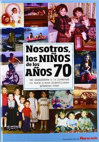 Nosotros los niños de los años 70 Nosotros Niños De Los Años: Amazon.es: Aa.Vv.: Libros