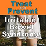 Treat and Prevent Irritable Bowel Syndrome: What Your Doctor Isn't Telling You | J.B. Snow