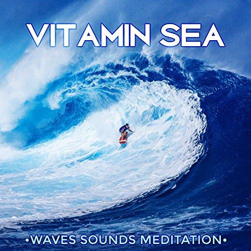 Vitamin Sea: Waves Sounds Meditation, Ocean, Beach Music, Natural Healing