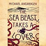 The Sea Beast Takes a Lover | Michael Andreasen