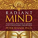 Radiant Mind: Teachings and Practices to Awaken Unconditioned Awareness Audiobook by Peter Fenner Narrated by Peter Fenner