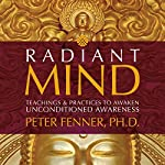 Radiant Mind: Teachings and Practices to Awaken Unconditioned Awareness | Peter Fenner