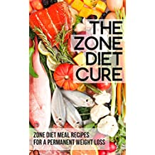 The Zone Diet Cure: Zone Diet Meal Recipes for a Permanent Weight Loss