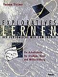 Exploratives Lernen: Der persönliche Weg zum Erfolg. Ein Arbeitsbuch für Studium, Beruf und Weiterbildung. Mit einem Vorwort des Nobelpreisträgers Richard R. Ernst