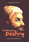 Challenging Destiny : A Biography of Chhatrapati Shivaji
