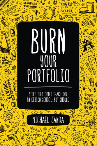 Burn Your Portfolio: Stuff they don't teach you in design school, but should ()