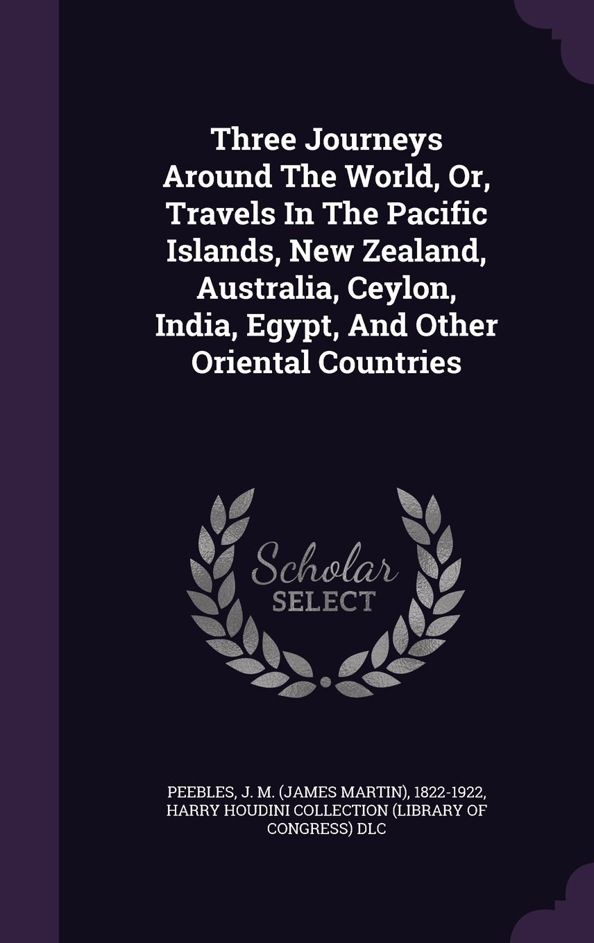 Three Journeys Around The World, Or, Travels In The Pacific Islands, New Zealand, Australia, Ceylon, India, Egypt, And Other Oriental Countries PDF