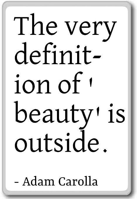 La Muy definición de belleza es fuera de. - Adam Carolla citas ...