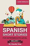 Spanish Short Stories for Intermediate Level: Improve Your Spanish Listening Comprehension Skills With Ten Spanish Stories for Intermediate Level