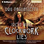 Clockwork Lies: Iron Wind: Clockwork Heart, Book 2 | Dru Pagliassotti