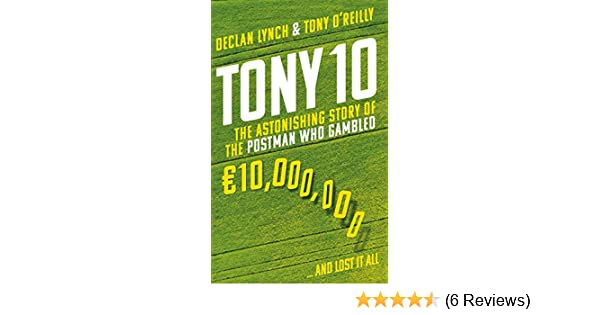 tony 10 the astonishing story of the postman who gambled 10000000 and lost it all