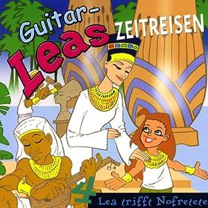 Lea trifft Nofretete (Guitar-Leas Zeitreisen, Teil 4) Hörspiel