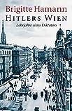 Hitlers Wien. Lehrjahre eines Diktators