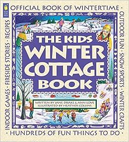 The Kids Winter Cottage Book (Family Fun): Jane Drake, Ann Love, Heather Collins: 9781550748628