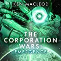 Emergence: The Corporation Wars, Book 3 Audiobook by Ken MacLeod Narrated by Peter Kenny