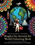 Beagles Go Around the World Colouring Book: Stress-Relieving, Calming Patterns and Designs Volume 1
