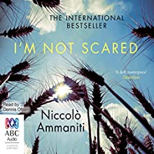 I'm Not Scared Audiobook by Niccolò Ammaniti Narrated by Dennis Olsen