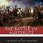 The Greatest Battles in History: The Battle of Austerlitz |  Charles River Editors