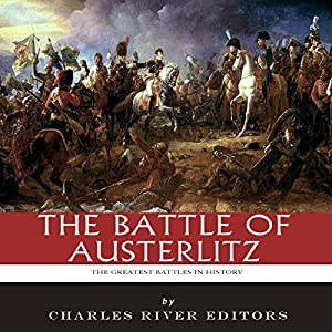 The Greatest Battles in History: The Battle of Austerlitz Audiobook