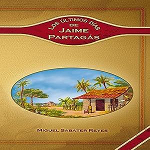 Ultimos dias de Jaime Partagas [Last days of Jaime Partagas] Audiobook