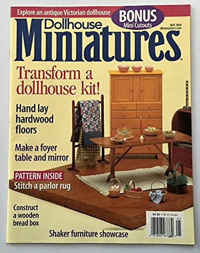 DOLLHOUSE MINIATURES. MAY 2004. SINGLE ISSUE MAGAZINE. ANTIQUE VICTORIAN DOLLHOUSE. (TRANSFORM A DOLL HOUSE KIT. HAND LAY HARDWOOD FLOORS; MAKE A FOYER TABLE AND MIRROR. PATTERN INSIDE PARLOR RUG; WOOD BREAD BOX; SHAKER FURNITURE SHOWCASE)