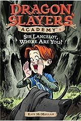 Sir Lancelot, Where Are You? #6 (Dragon Slayers' Academy) Kindle Edition