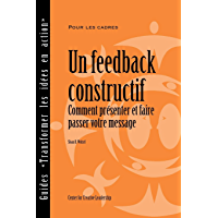 Feedback That Works: How to Build and Deliver Your Message (French) (French Edition)