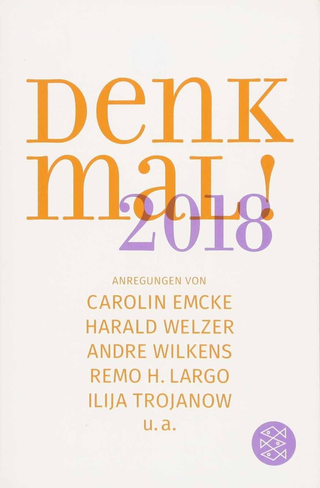 Denk mal! 2018: Anregungen von Carolin Emcke, Harald Welzer, Andre Wilkens, Remo H. Largo und Ilija Trojanow