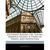 Outward Bound, Or, Young America Afloat: A Story of Travel and Adventure