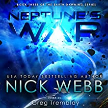 Neptune's War: The Earth Dawning Series Audiobook by Nick Webb Narrated by Greg Tremblay