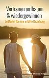 Vertrauen aufbauen und wiedergewinnen - Leitfaden für eine erfüllte Beziehung