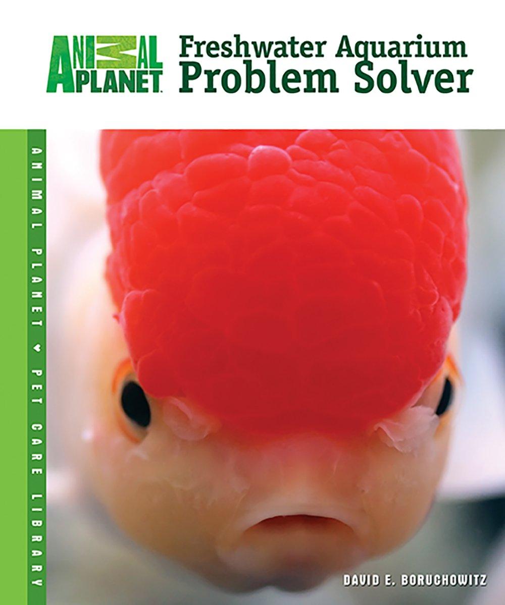 Freshwater Aquarium Problem Solver (Animal Planet® Pet Care Library ...