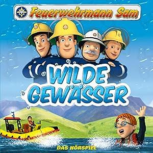 Wilde Gewässer (Feuerwehrmann Sam, Folgen 32-37) Hörspiel