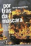 Por Trás da Máscara. Do Passe Livre aos Black Blocs, as Manifestações que Tomaram as Ruas do Brasil