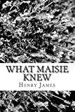 What Maisie Knew, Henry James, 1481221620