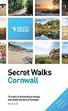 Secret Walks: Cornwall: 15 Walks of Extraordinary Beauty That Reveal the Best of Cornwall
